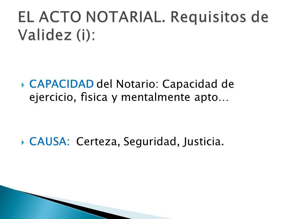 CAPACIDAD del Notario: Capacidad de ejercicio, fìsica y mentalmente apto… CAUSA: Certeza, Seguridad, Justicia.