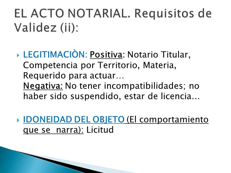 LEGITIMACIÒN: Positiva: Notario Titular, Competencia por Territorio, Materia, Requerido para actuar… Negativa: No tener incompatibilidades; no haber s