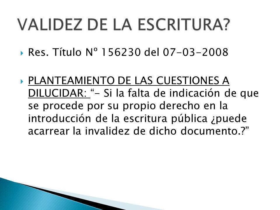 Res. Título Nº 156230 del 07-03-2008 PLANTEAMIENTO DE LAS CUESTIONES A DILUCIDAR: - Si la falta de indicación de que se procede por su propio derecho
