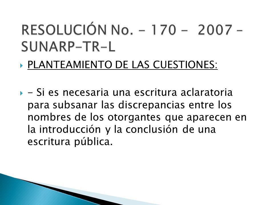 PLANTEAMIENTO DE LAS CUESTIONES: - Si es necesaria una escritura aclaratoria para subsanar las discrepancias entre los nombres de los otorgantes que aparecen en la introducción y la conclusión de una escritura pública.