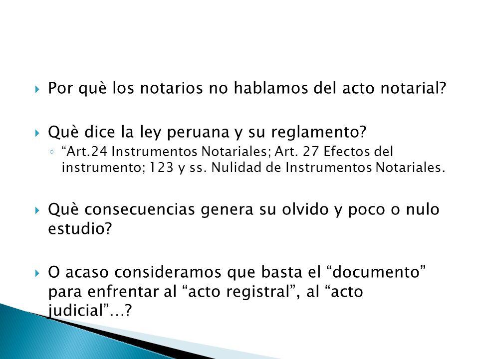 Por què los notarios no hablamos del acto notarial? Què dice la ley peruana y su reglamento? Art.24 Instrumentos Notariales; Art. 27 Efectos del instr