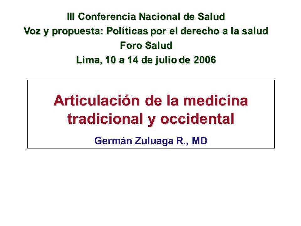 Articulación de la medicina tradicional y occidental Germán Zuluaga R., MD III Conferencia Nacional de Salud Voz y propuesta: Políticas por el derecho a la salud Foro Salud Lima, 10 a 14 de julio de 2006
