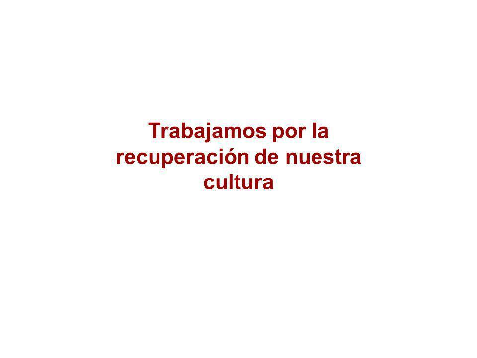 Trabajamos por la recuperación de nuestra cultura