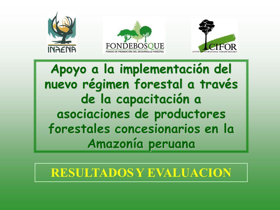 Apoyo a la implementación del nuevo régimen forestal a través de la capacitación a asociaciones de productores forestales concesionarios en la Amazonía peruana RESULTADOS Y EVALUACION