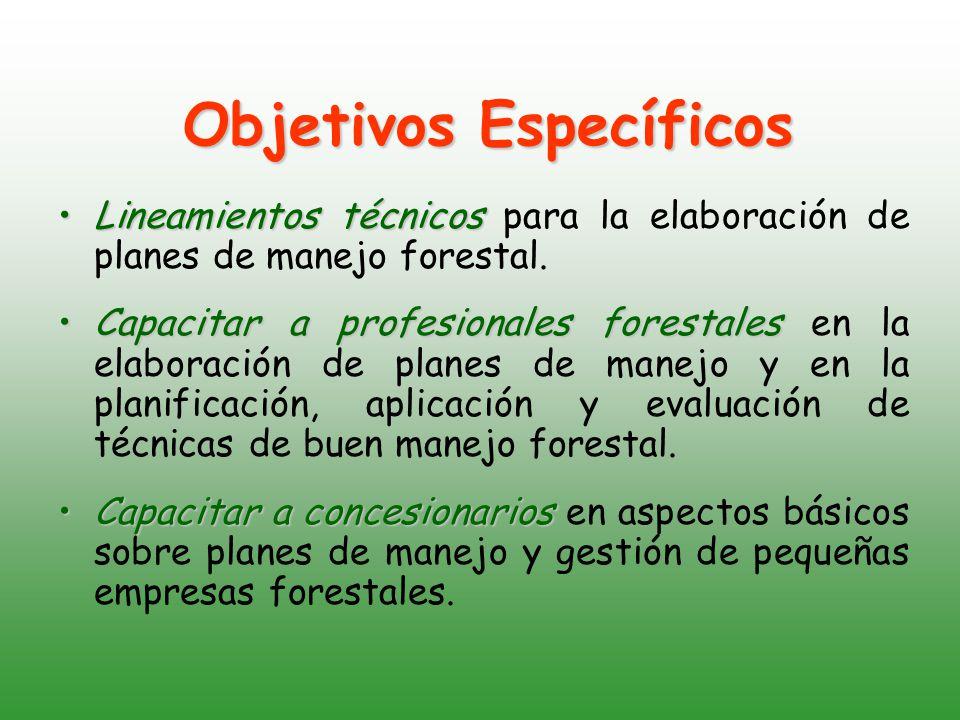 Objetivos Específicos Lineamientos técnicosLineamientos técnicos para la elaboración de planes de manejo forestal.