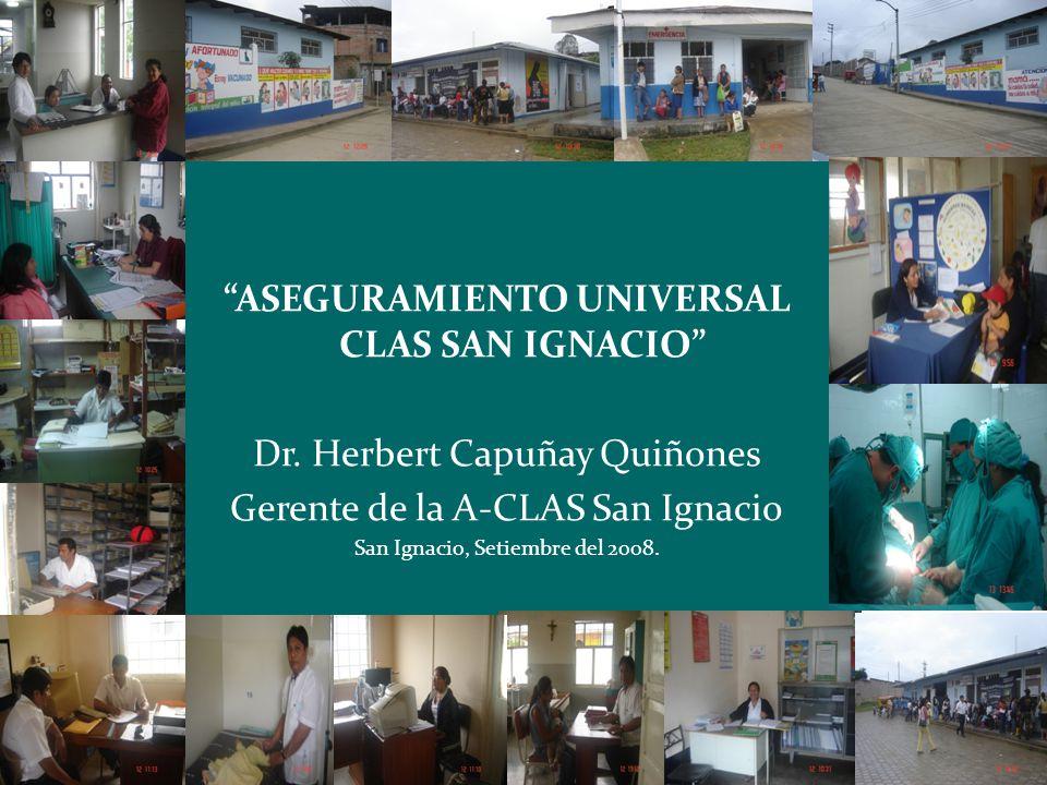 ASEGURAMIENTO UNIVERSAL CLAS SAN IGNACIO Dr. Herbert Capuñay Quiñones Gerente de la A-CLAS San Ignacio San Ignacio, Setiembre del 2008.