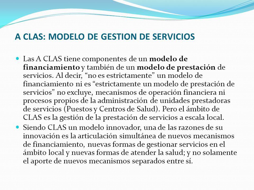 A CLAS: MODELO DE GESTION DE SERVICIOS Las A CLAS tiene componentes de un modelo de financiamiento y también de un modelo de prestación de servicios.