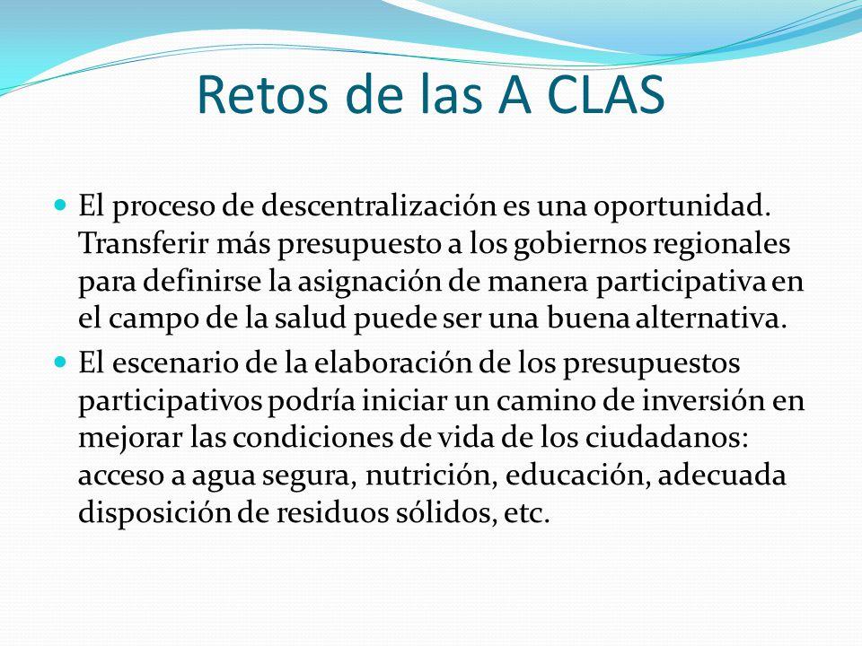 Retos de las A CLAS El proceso de descentralización es una oportunidad. Transferir más presupuesto a los gobiernos regionales para definirse la asigna