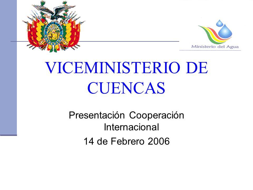 VICEMINISTERIO DE CUENCAS Presentación Cooperación Internacional 14 de Febrero 2006