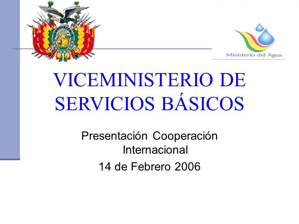 VICEMINISTERIO DE SERVICIOS BÁSICOS Presentación Cooperación Internacional 14 de Febrero 2006