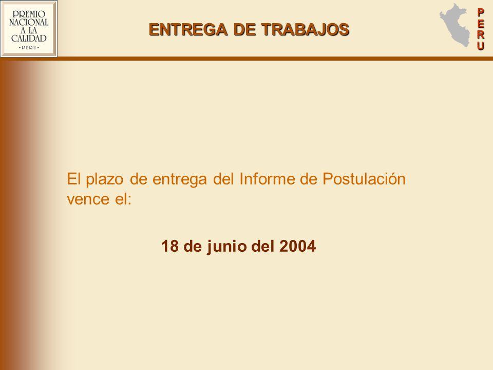 PERUPERUPERUPERU ENTREGA DE TRABAJOS El plazo de entrega del Informe de Postulación vence el: 18 de junio del 2004