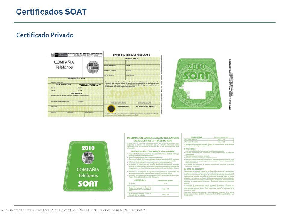 PROGRAMA DESCENTRALIZADO DE CAPACITACIÓN EN SEGUROS PARA PERIODISTAS 2011 Certificados SOAT Certificado Privado