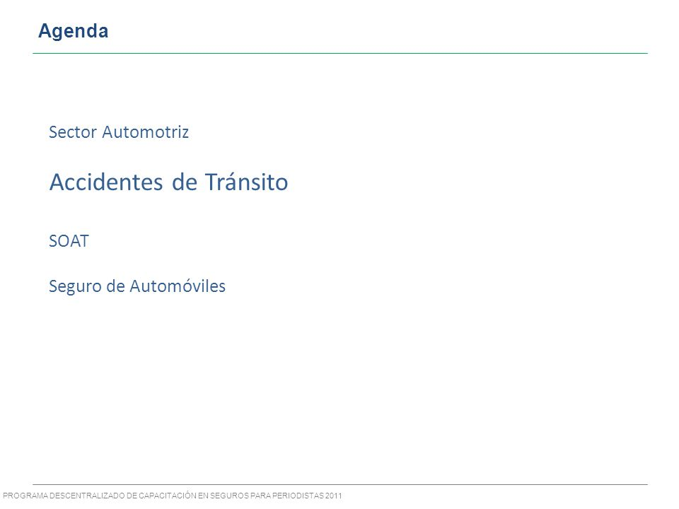 PROGRAMA DESCENTRALIZADO DE CAPACITACIÓN EN SEGUROS PARA PERIODISTAS 2011 Principales cifras del SOAT De los 1.7 millones de vehículos en el parque peruano sólo 1.1 millones tienen Soat (64.7%).