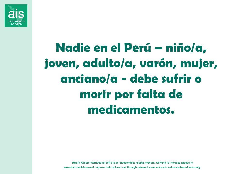 Nadie en el Perú – niño/a, joven, adulto/a, varón, mujer, anciano/a - debe sufrir o morir por falta de medicamentos.