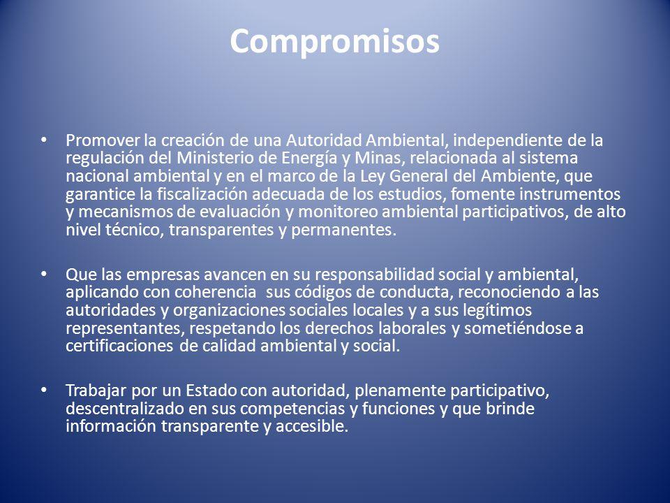 Compromisos Promover la creación de una Autoridad Ambiental, independiente de la regulación del Ministerio de Energía y Minas, relacionada al sistema