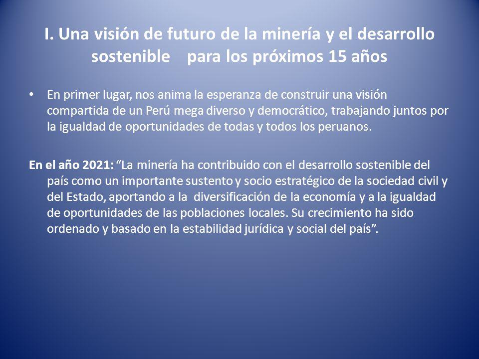 I. Una visión de futuro de la minería y el desarrollo sostenible para los próximos 15 años En primer lugar, nos anima la esperanza de construir una vi