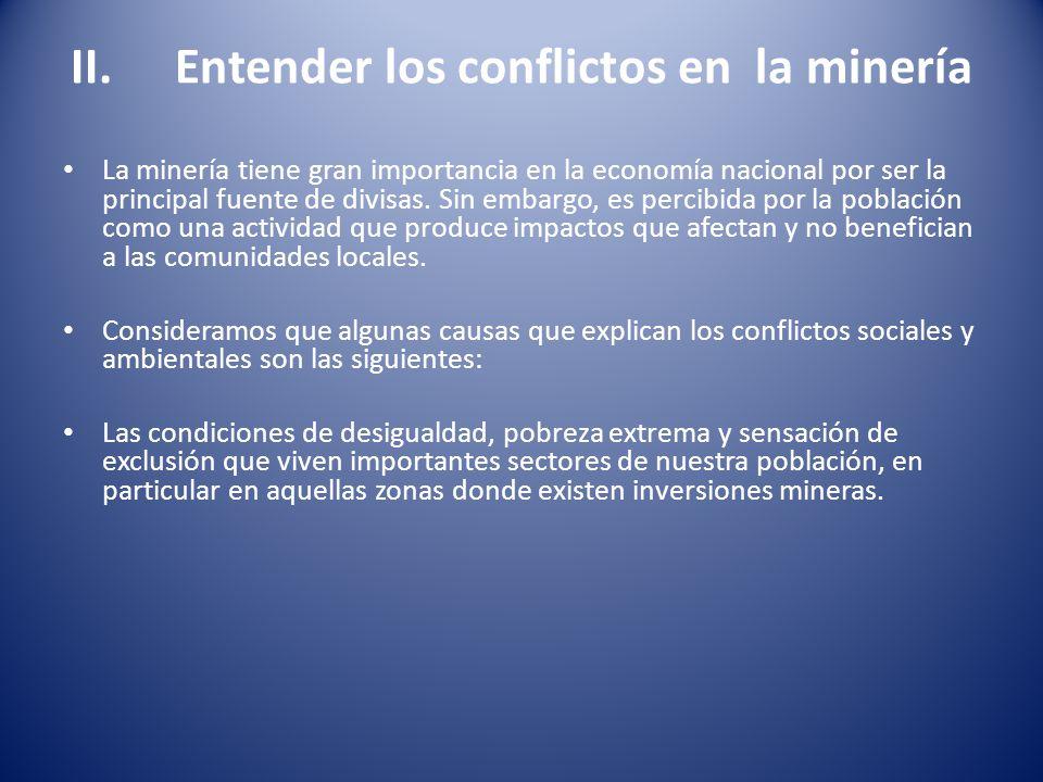 II. Entender los conflictos en la minería La minería tiene gran importancia en la economía nacional por ser la principal fuente de divisas. Sin embarg