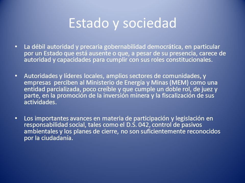 Estado y sociedad La débil autoridad y precaria gobernabilidad democrática, en particular por un Estado que está ausente o que, a pesar de su presenci