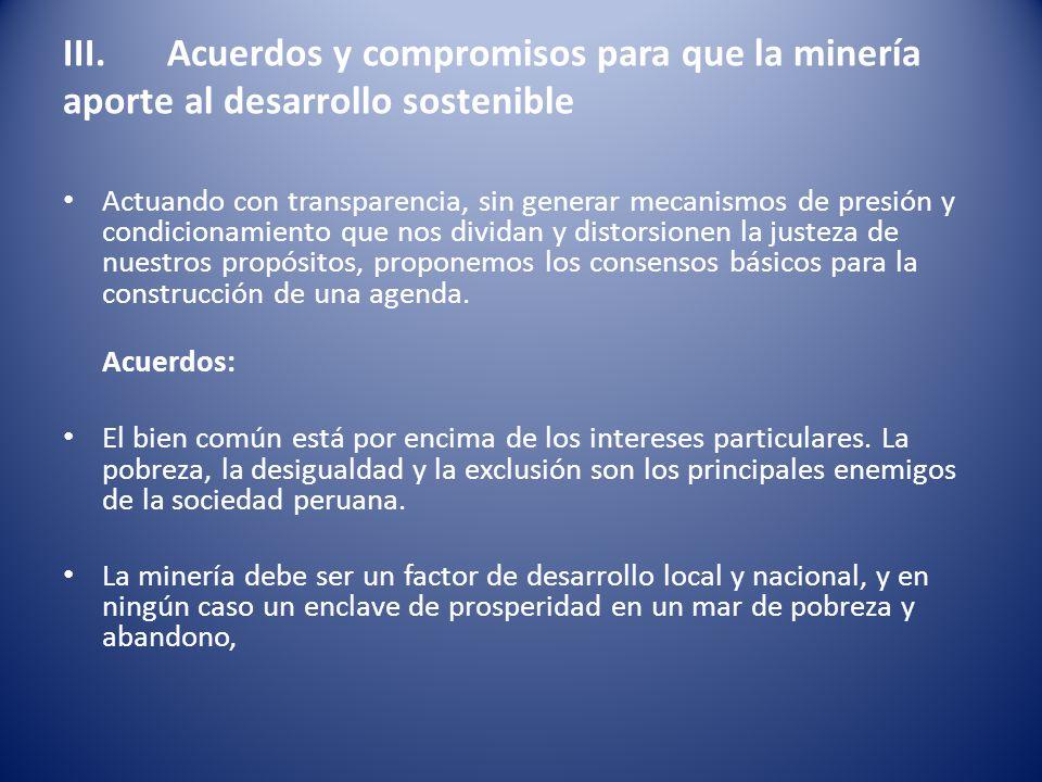 III. Acuerdos y compromisos para que la minería aporte al desarrollo sostenible Actuando con transparencia, sin generar mecanismos de presión y condic