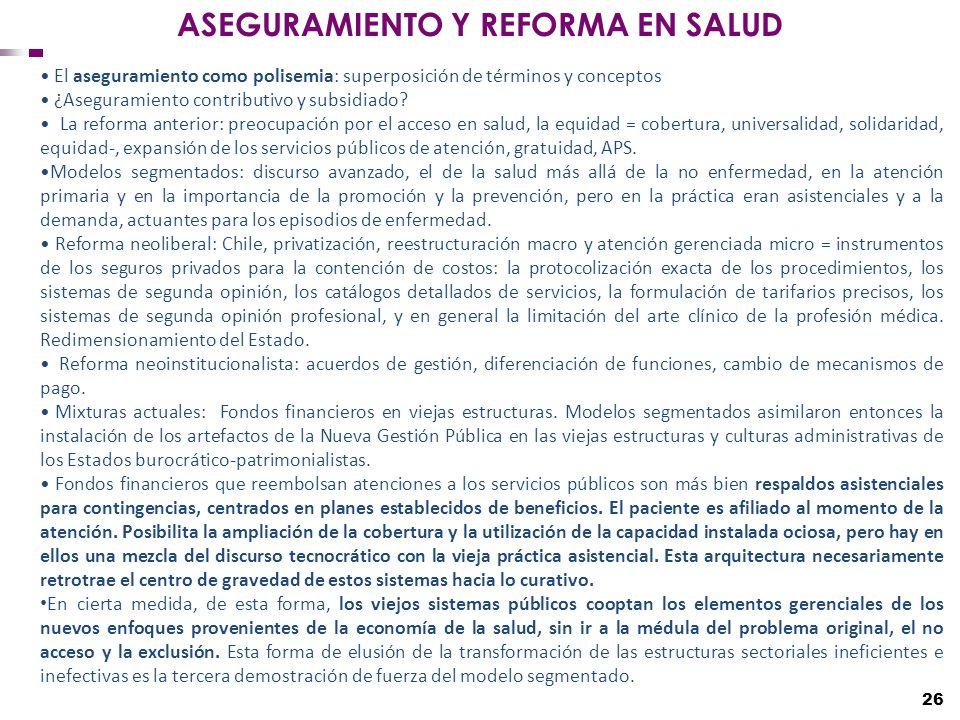 26 El aseguramiento como polisemia: superposición de términos y conceptos ¿Aseguramiento contributivo y subsidiado? La reforma anterior: preocupación