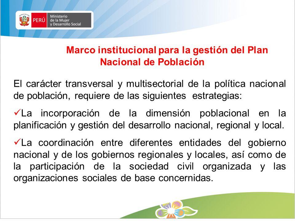 El carácter transversal y multisectorial de la política nacional de población, requiere de las siguientes estrategias: La incorporación de la dimensió