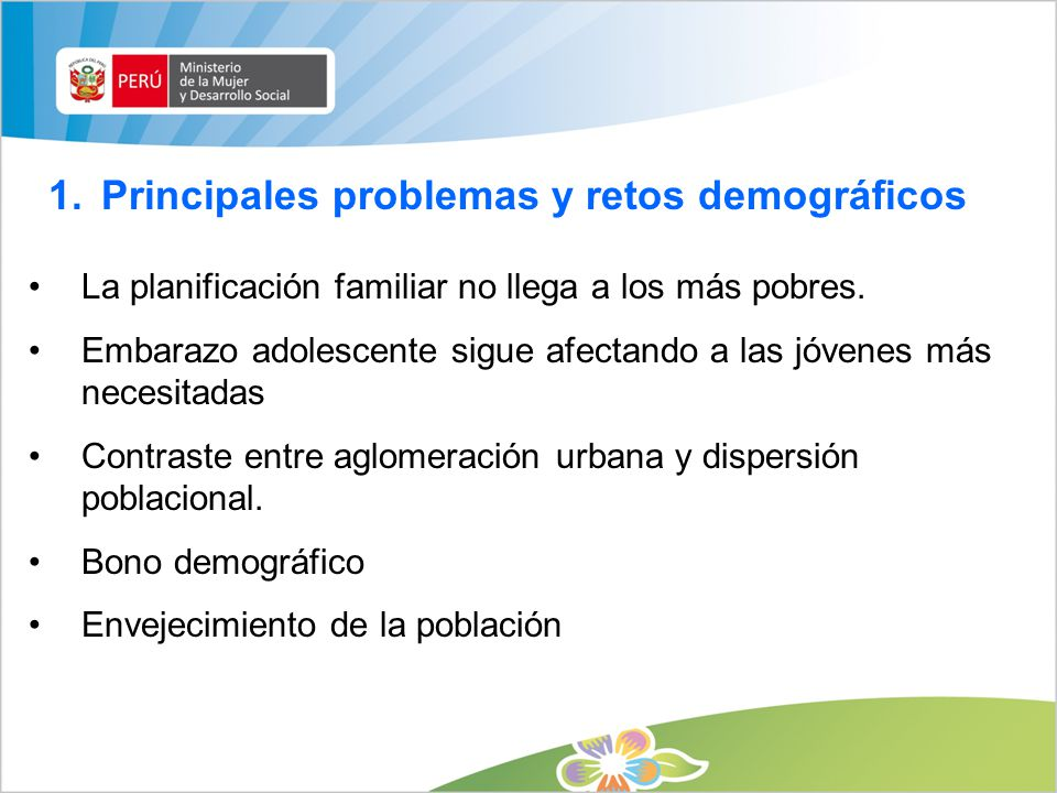 1.Principales problemas y retos demográficos La planificación familiar no llega a los más pobres. Embarazo adolescente sigue afectando a las jóvenes m