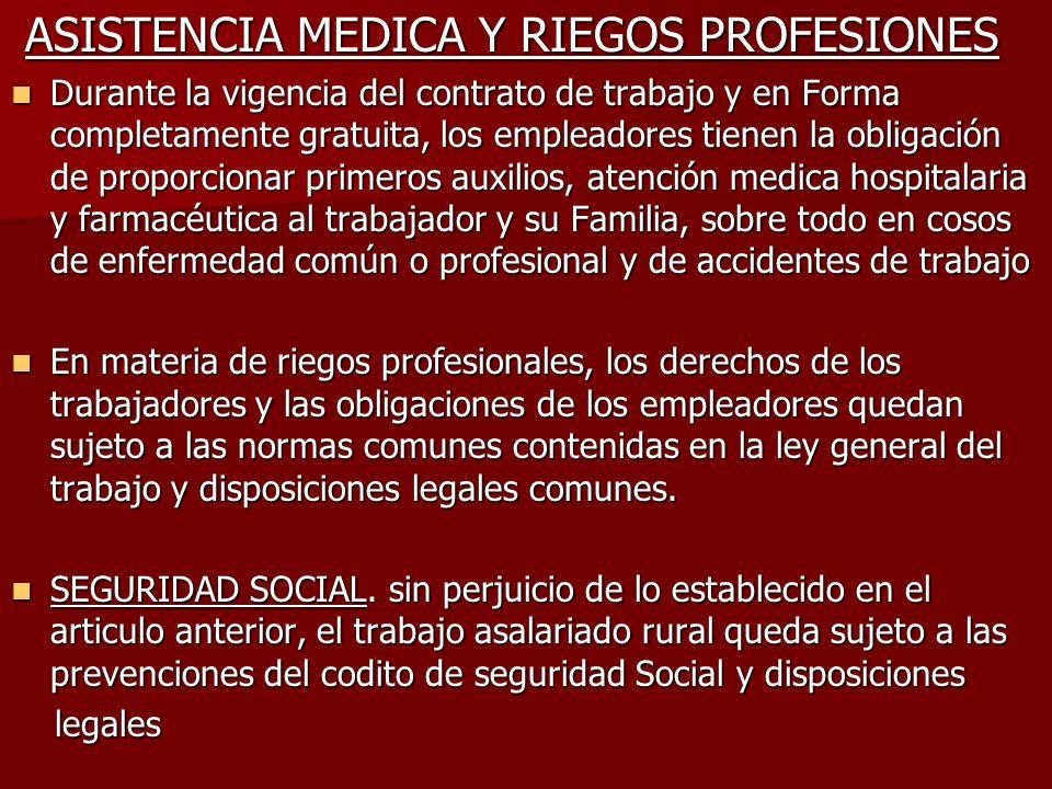 ASISTENCIA MEDICA Y RIEGOS PROFESIONES ASISTENCIA MEDICA Y RIEGOS PROFESIONES Durante la vigencia del contrato de trabajo y en Forma completamente gra
