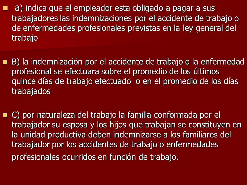 a ) indica que el empleador esta obligado a pagar a sus trabajadores las indemnizaciones por el accidente de trabajo o de enfermedades profesionales p