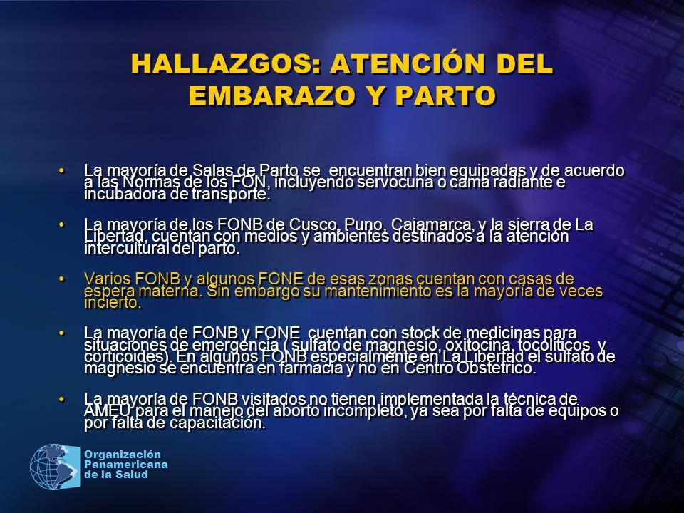 2005 Organización Panamericana de la Salud HALLAZGOS: ATENCIÓN DEL EMBARAZO Y PARTO La mayoría de Salas de Parto se encuentran bien equipadas y de acu