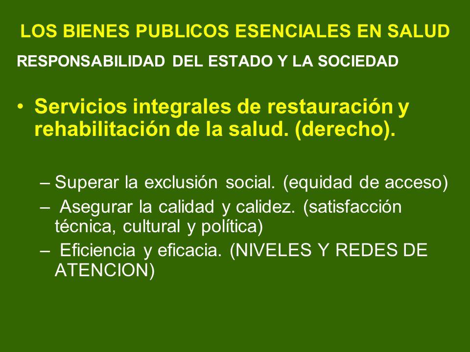 LOS BIENES PUBLICOS ESENCIALES EN SALUD RESPONSABILIDAD DEL ESTADO Y LA SOCIEDAD Servicios integrales de restauración y rehabilitación de la salud. (d
