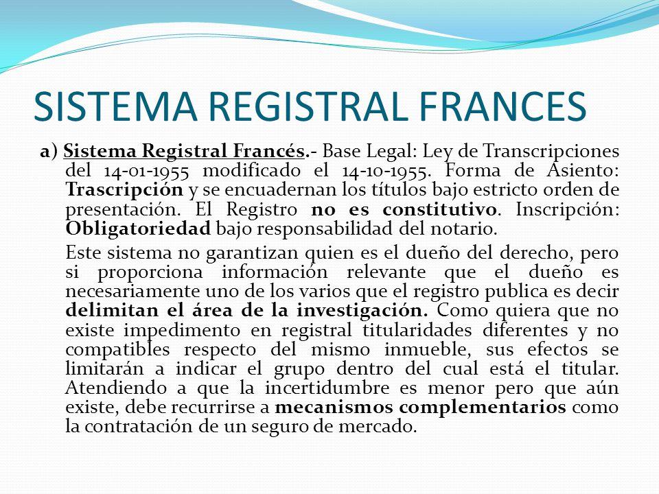 SISTEMAS REGISTRALES 2) SISTEMAS REGISTRALES: Los sistemas regístrales en el Derecho Comparado, se configuran por y para los Registros Inmobiliarios y