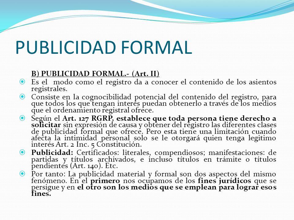 PUBLICIDAD MATERIAL (2) La Oponibilidad Erga Omnes.- Es un efecto abstracto de la publicidad, que se concentra a través de los principios: Legitimación 2013C.C.