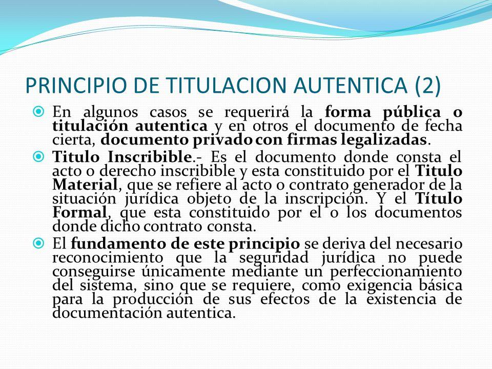 PRINCIPIO DE TITULACION AUTENTICA (1) II.- PRINCIPIO DE TITULACION AUTENTICA.-(Art. 2010 CC. con. Art. III TPRGRP.) Las inscripciones se hacen en virt