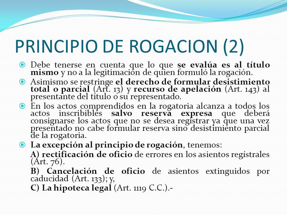 PRINCIPIO DE ROGACION (1) III.- PRINCIPIO DE ROGACION.-(ART. 2011 C.C. Conc. ART. III del TPRGRRPP). El ejercicio del derecho de petición mediante el