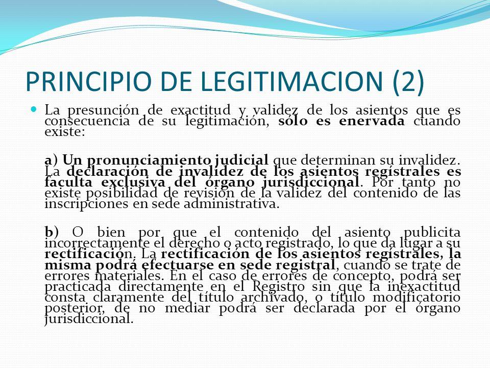 PRINCIPIO DE LEGITIMACION (1) VII.- PRINCIPIO DE LEGITIMACION.- (Art. 2013 C.C. con. Art. VII T.P. RGRP).- Es aquel que nos informa que el contenido d