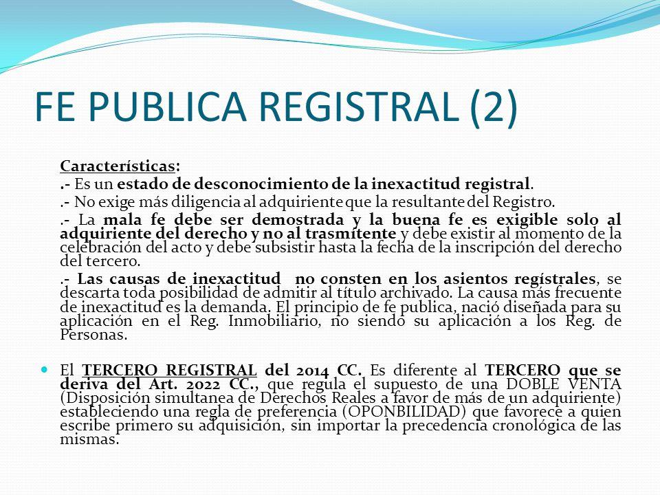 FE PUBLICA REGISTRAL (2) b) Un tercero, respecto a la relación jurídica que da lugar al acto o derecho inscrito, adquiere un derecho mediante un acto plenamente válido.