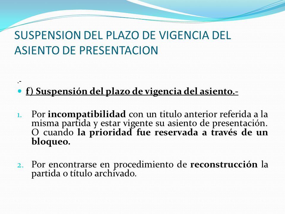 VIGENCIA DEL ASIENTO DE PRESENTACION e) Vigencia del asiento de presentación.- (Art. 25 RG). 1. Vigencia de 35 días que puede ser prorrogado por 25 dí