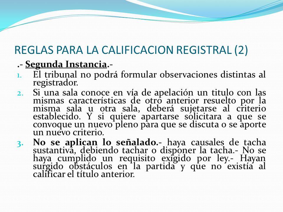 REGLAS PARA LA CALIFICACION REGISTRAL Reglas para la calificación registral.- (Art. 33 RG). Primera Instancia.- 1. No podrá formular nuevas observacio