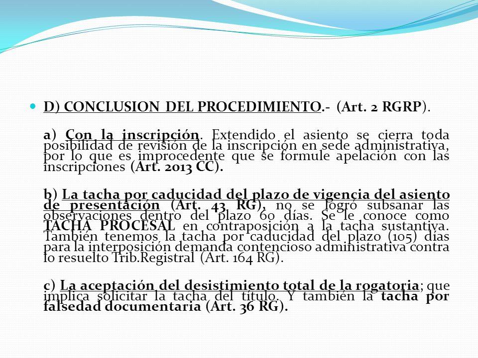 ll) Inscripciones.- (Art. 46 RG). 1. El asiento registral expresará el acto jurídico de donde emane el derecho o acto inscrito y deberá constar en el