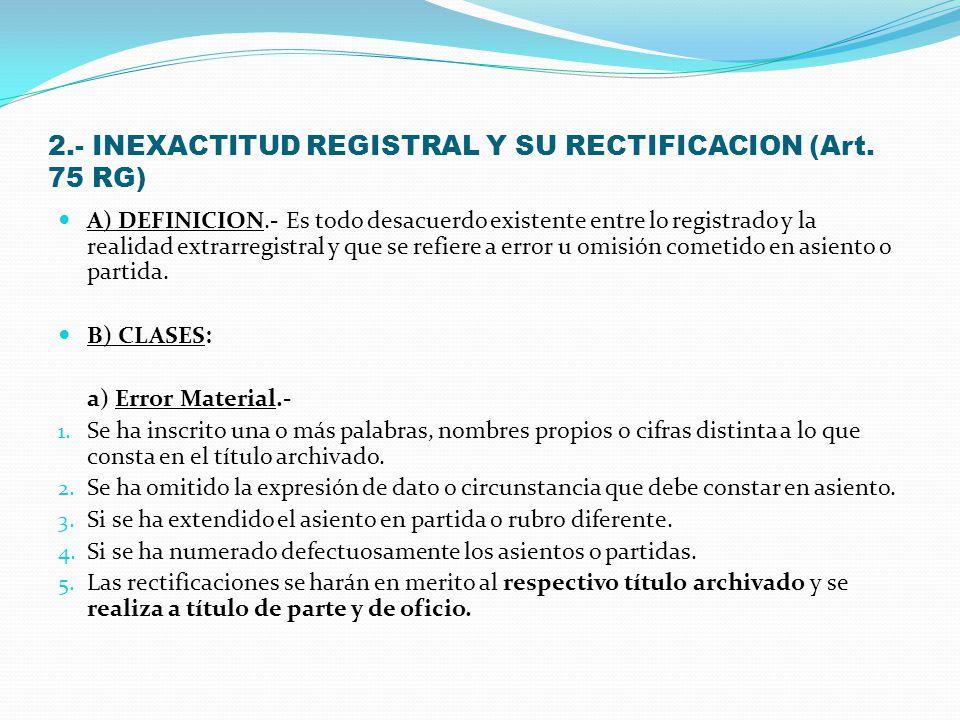 C) PROCEDENCIA Y PLAZO DE LOS INC. (c) y (d) Art. 66 RG. 1. Solo procede para el registro de propiedad inmueble. 2. La anotación se extiende a solicit