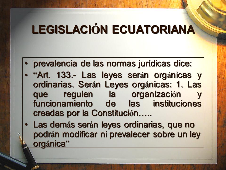 LEGISLACI Ó N ECUATORIANA prevalencia de las normas jur í dicas dice:prevalencia de las normas jur í dicas dice: Art.