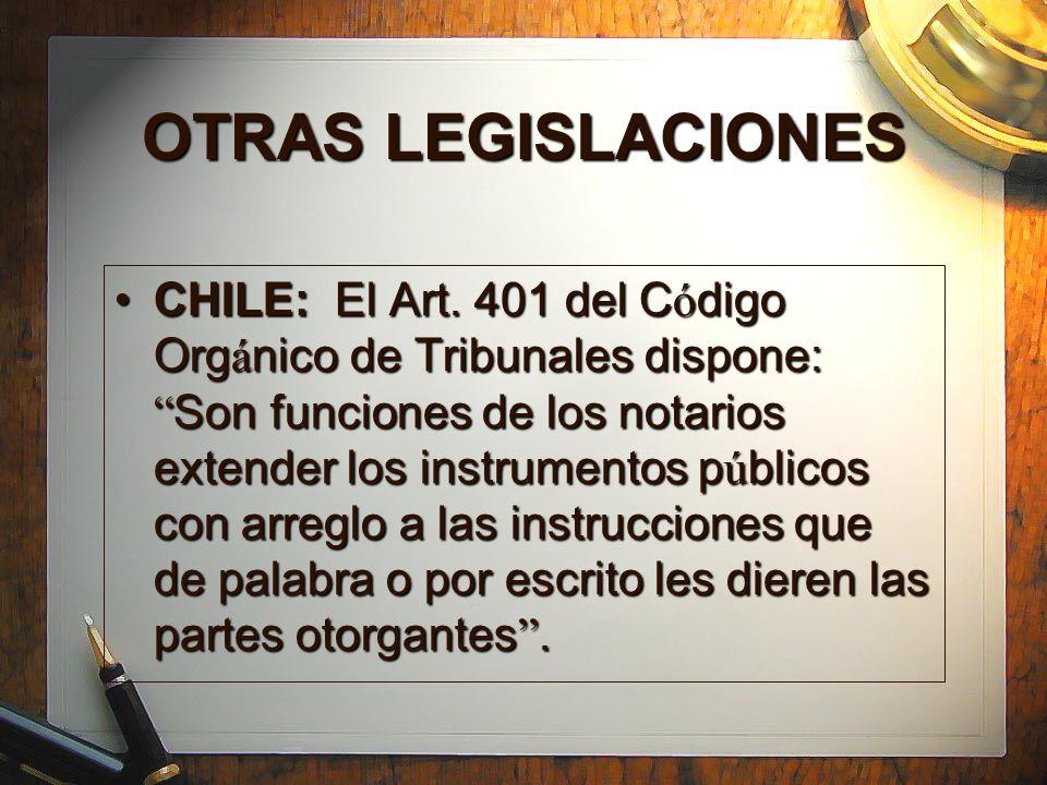 OTRAS LEGISLACIONES CHILE: El Art. 401 del C ó digo Org á nico de Tribunales dispone: Son funciones de los notarios extender los instrumentos p ú blic