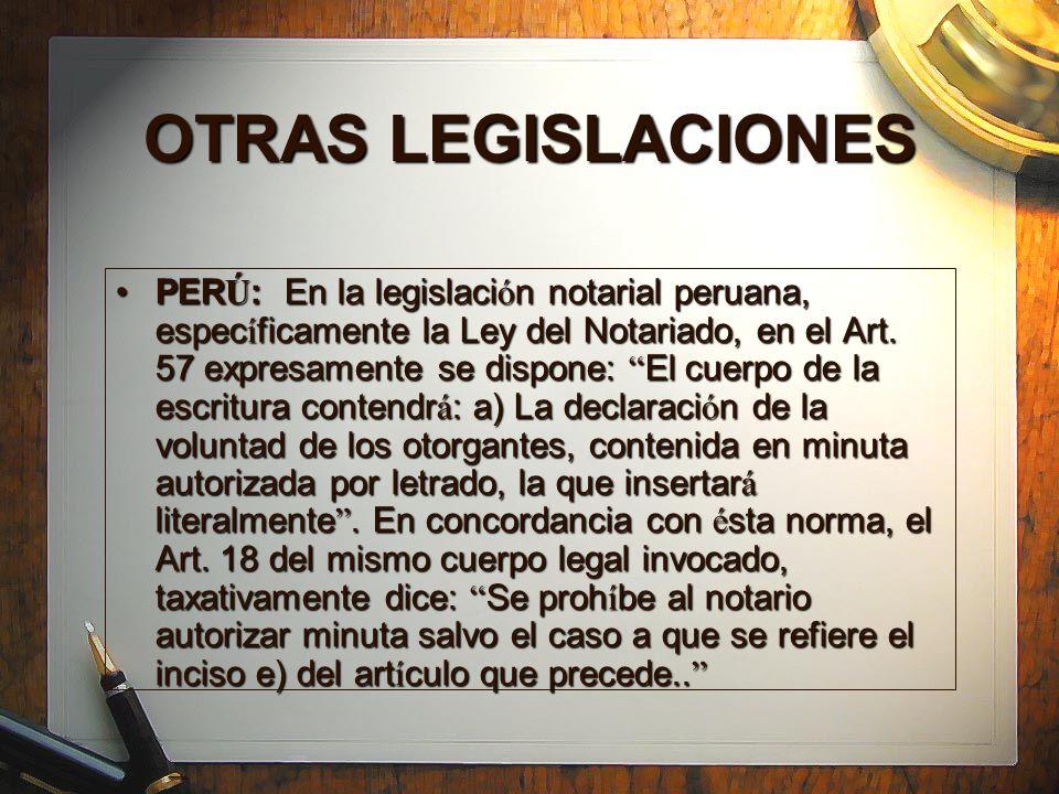 OTRAS LEGISLACIONES PER Ú : En la legislaci ó n notarial peruana, espec í ficamente la Ley del Notariado, en el Art. 57 expresamente se dispone: El cu