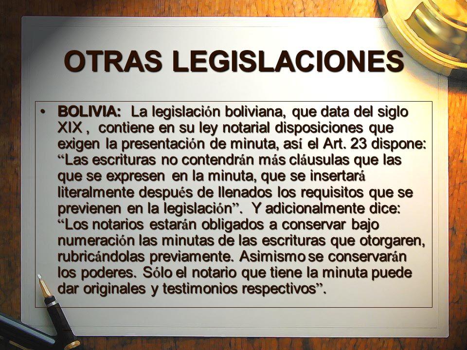OTRAS LEGISLACIONES BOLIVIA: La legislaci ó n boliviana, que data del siglo XIX, contiene en su ley notarial disposiciones que exigen la presentaci ó
