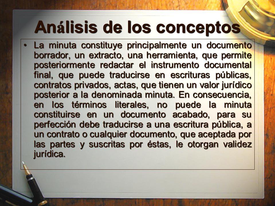 An á lisis de los conceptos La minuta constituye principalmente un documento borrador, un extracto, una herramienta, que permite posteriormente redact