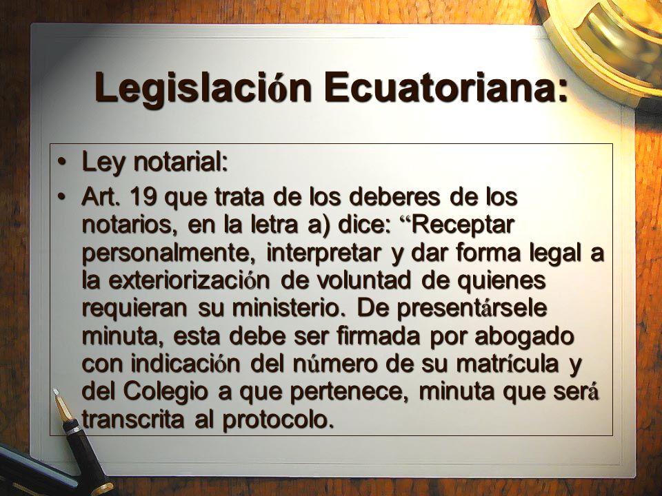 Legislaci ó n Ecuatoriana: Ley notarial:Ley notarial: Art. 19 que trata de los deberes de los notarios, en la letra a) dice: Receptar personalmente, i