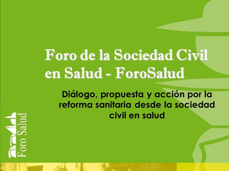 Foro de la Sociedad Civil en Salud - ForoSalud Diálogo, propuesta y acción por la reforma sanitaria desde la sociedad civil en salud