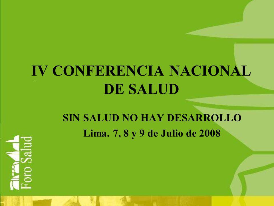 IV CONFERENCIA NACIONAL DE SALUD SIN SALUD NO HAY DESARROLLO Lima. 7, 8 y 9 de Julio de 2008