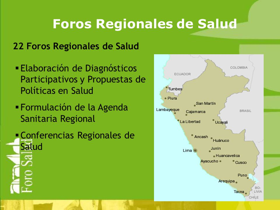 Foros Regionales de Salud 22 Foros Regionales de Salud Elaboración de Diagnósticos Participativos y Propuestas de Políticas en Salud Formulación de la Agenda Sanitaria Regional Conferencias Regionales de Salud