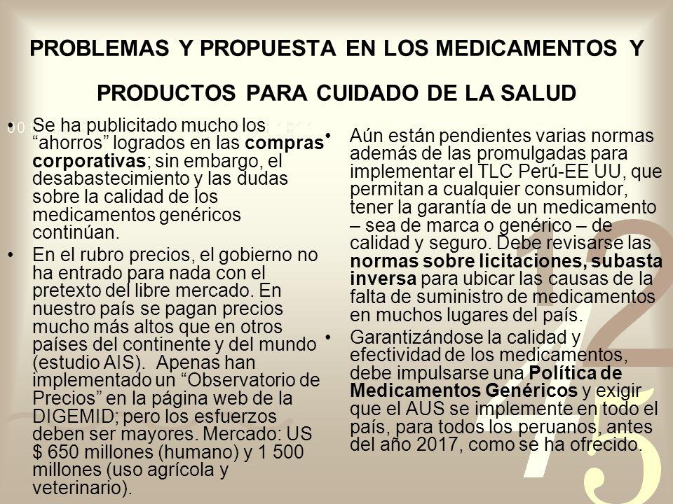 PROBLEMAS Y PROPUESTA EN LOS MEDICAMENTOS Y PRODUCTOS PARA CUIDADO DE LA SALUD Se ha publicitado mucho los ahorros logrados en las compras corporativas; sin embargo, el desabastecimiento y las dudas sobre la calidad de los medicamentos genéricos continúan.